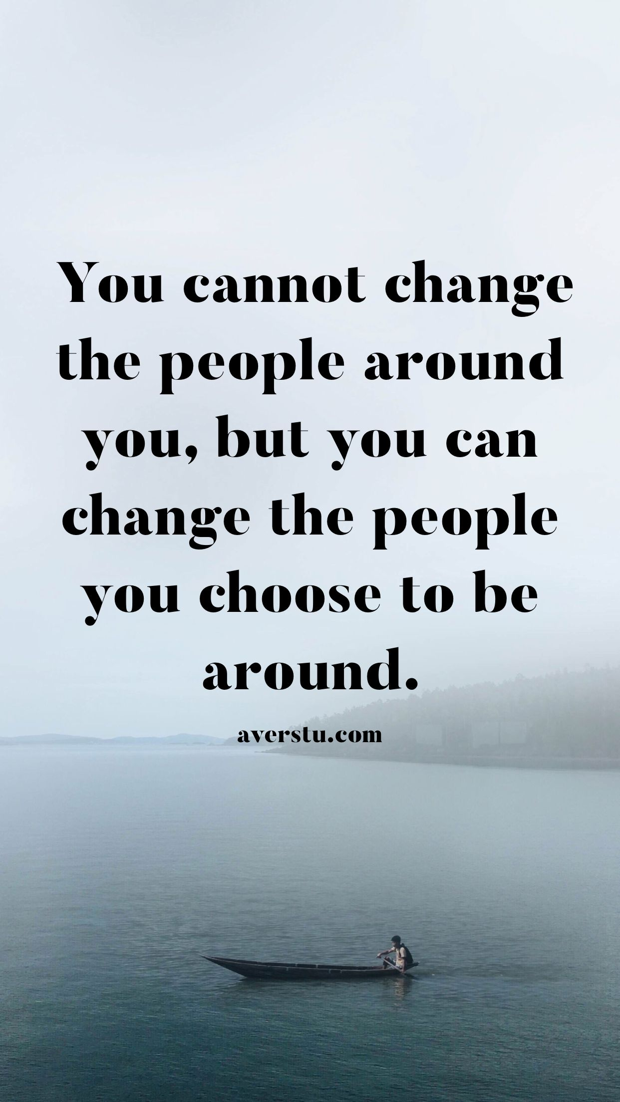 You Cannot Change The People Around You But You Can Change The