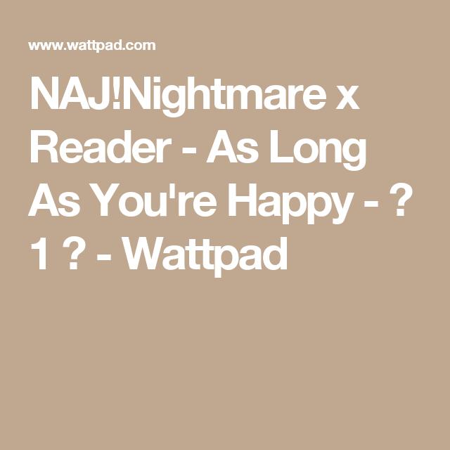 NAJ!Nightmare x Reader - As Long As You're Happy - ♡ 1