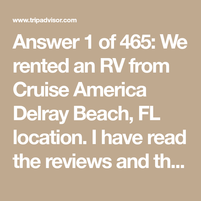 Answer 1 Of 465 We Rented An Rv From Cruise America Delray Beach Fl Location I Have Read The Reviews And They Are All Horrible Cruise America Rent Rv Cruise