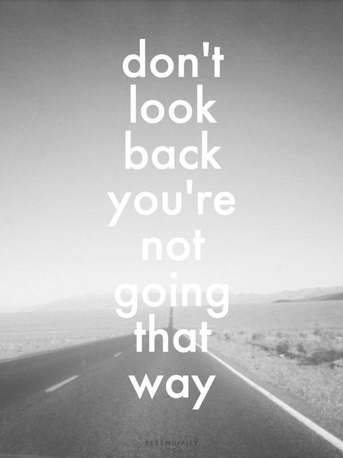 Dont Look Back Youre Not Going That Way Motivational Quotes