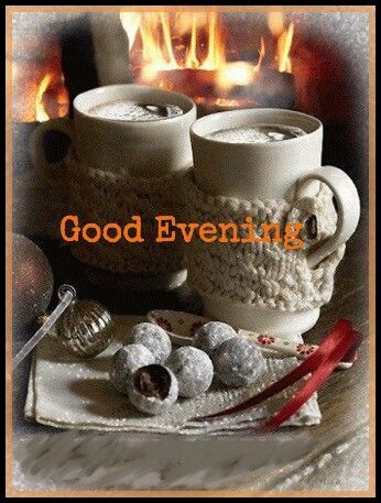 Good Evening Have A Good One Good Night Pinterest Coffee