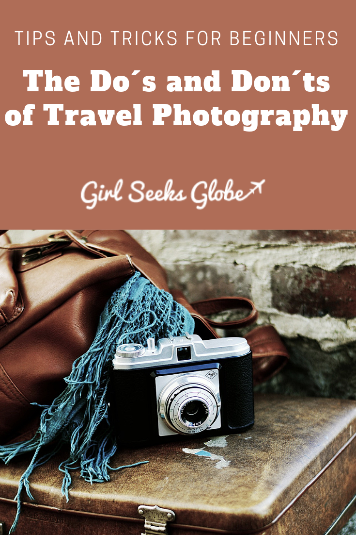 The Do's And Don'ts Of Travel Photography: Tips For