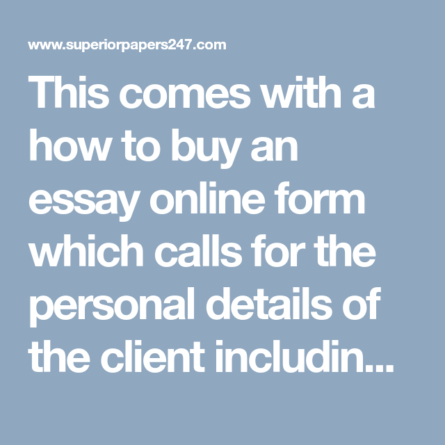 This Comes With A How To Buy An Essay Online Form Which Calls For  This Comes With A How To Buy An Essay Online Form Which Calls For The  Personal Details Of The Client Including The Email Number