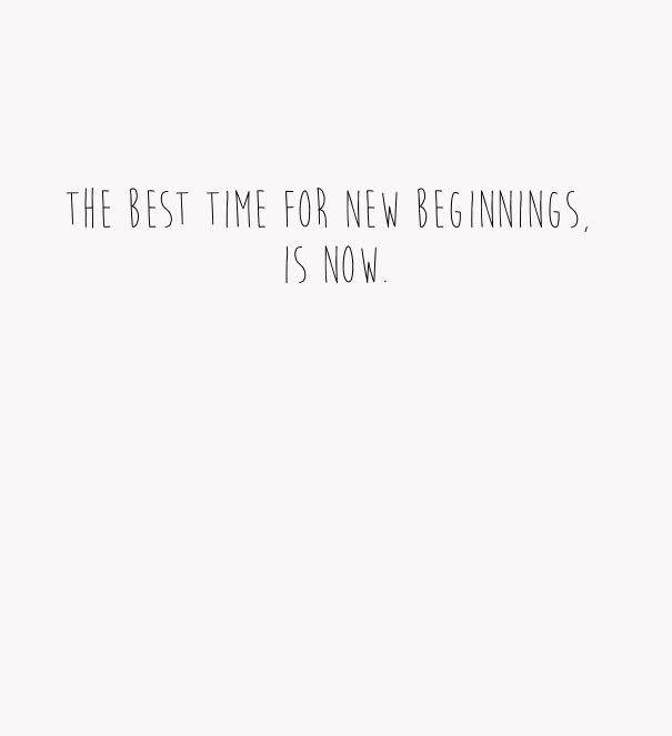 The Best Time For New Beginnings Is Now New Beginnings Words Quotes