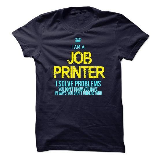 I am a Job Printer T Shirts, Hoodies Sweatshirts. Check price ==► http://store.customtshirts.xyz/go.php?u=https://www.sunfrog.com/LifeStyle/I-am-a-Job-Printer-13962441-Guys.html?41382
