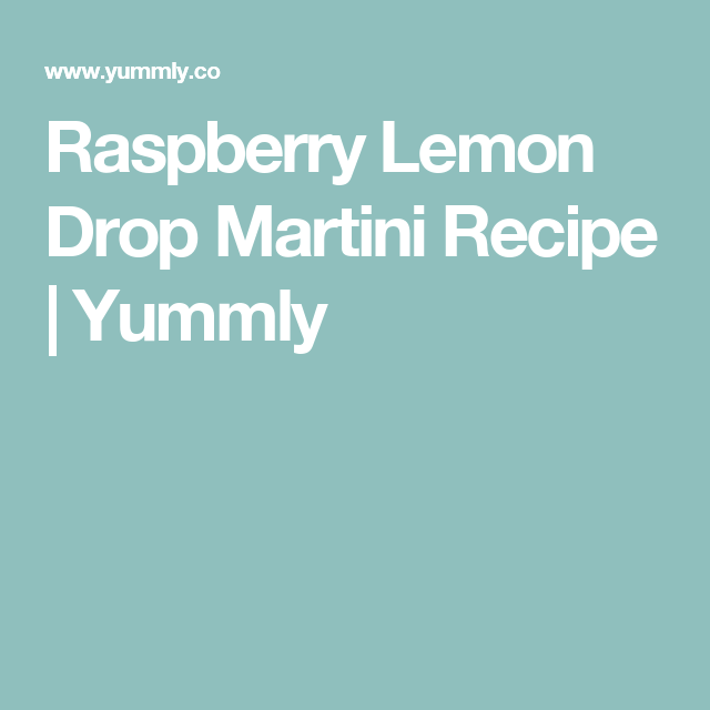 Raspberry Lemon Drop Martini Recipe   Yummly