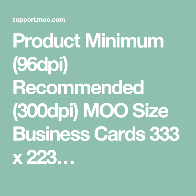 Product Minimum 96dpi Recommended 300dpi Moo Size Business Cards