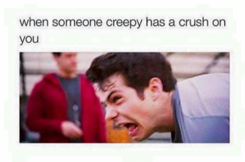 Funny Memes For Crush : When someone creepy has a crush on you random