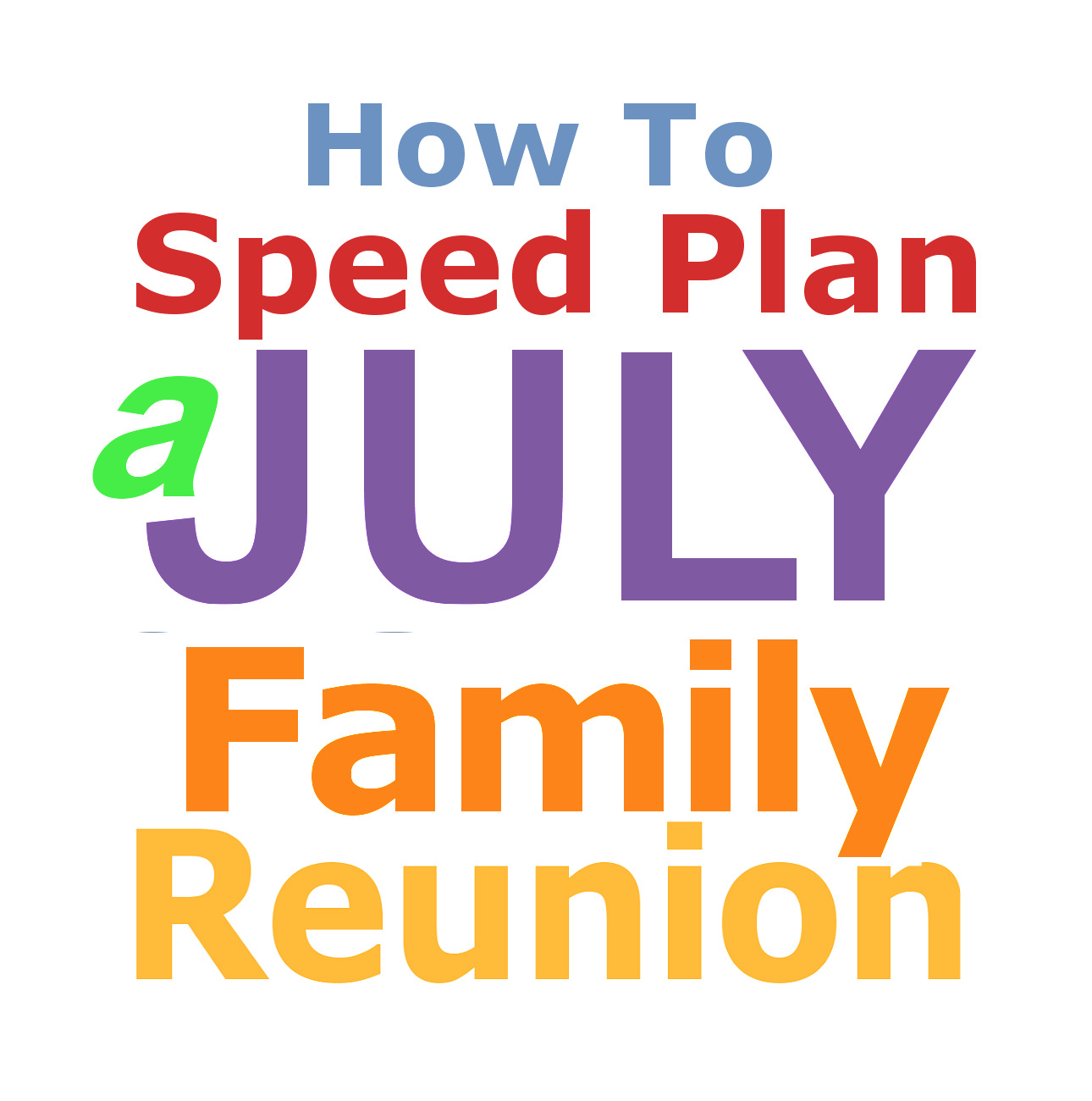 The Family Reunion Planners Blog: How To Speed Plan A July Family ...