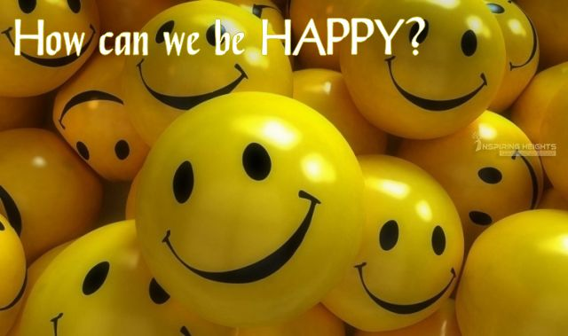 How can we be HAPPY?