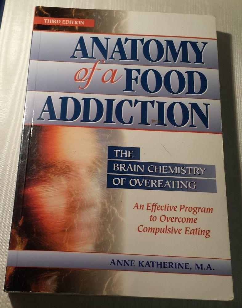 Anatomy of a Food Addiction - Program to Overcome Compulsive Binge ...
