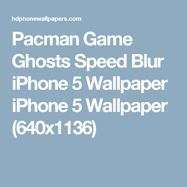 Pacman Game Ghosts Speed Blur IPhone 5 Wallpaper IPhone 5 Wallpaper  (640x1136)