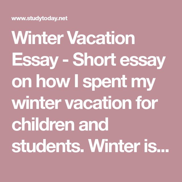 Winter Vacation Essay Short On How I Spent My For Children And Student Considered A The Be Holiday Kids