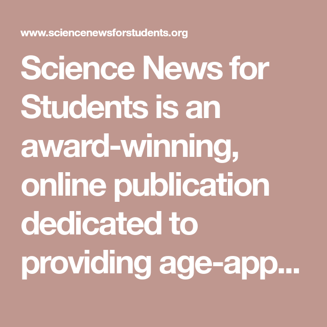 Science News For Students Is An Award Winning Online Publication