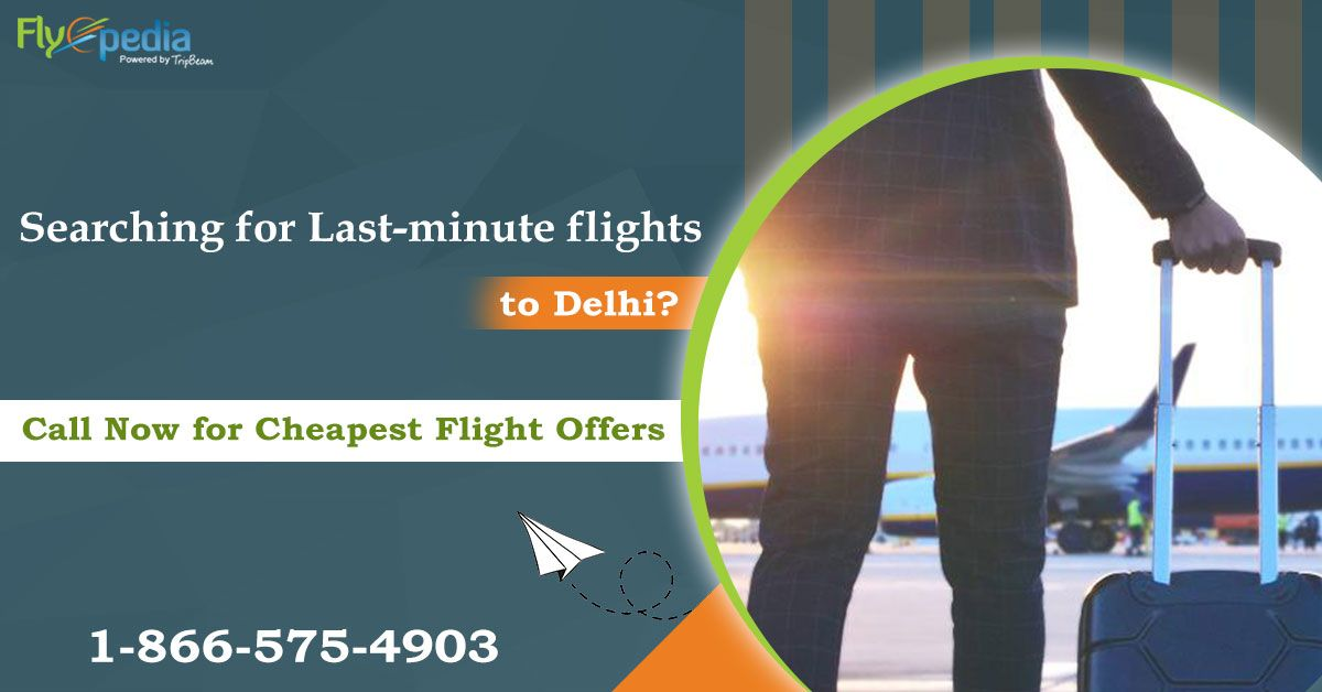 Searching for Last-minute flights to Delhi? Call Now for Cheapest Flight Offers 1-866-575-4903