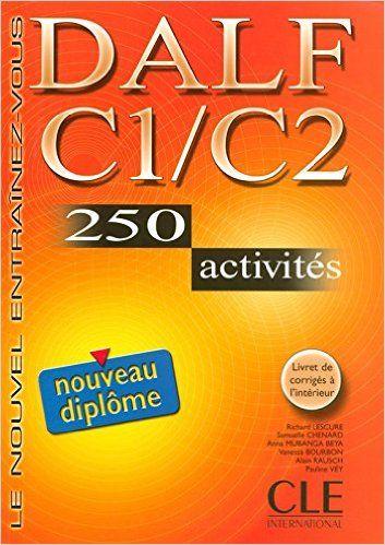 DALF C1-C2 : 250 activités / Richard Lescure ... [et al.] + 1 CD audio MP3, 1…