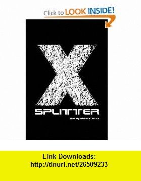 X-Splitter (9780557277476) Robert Fox , ISBN-10: 0557277477  , ISBN-13: 978-0557277476 ,  , tutorials , pdf , ebook , torrent , downloads , rapidshare , filesonic , hotfile , megaupload , fileserve