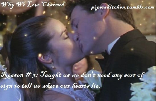 Why We Love Charmed. Reason #3: It taught us we don't need any sort of sign to tell us where our hearts lie
