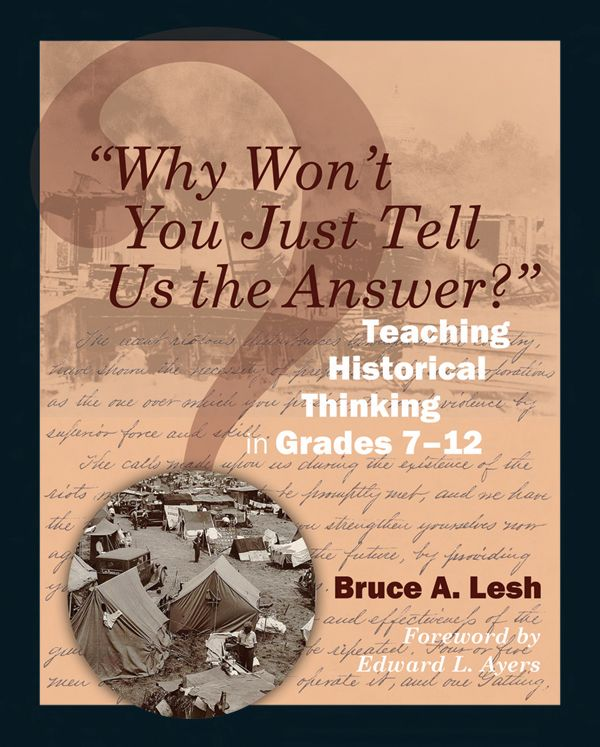 ''Why Won't You Just Tell Us the Answer?''  Teaching Historical Thinking in Grades 7-12 Bruce A. Lesh #ded318, #WeAreEdCats