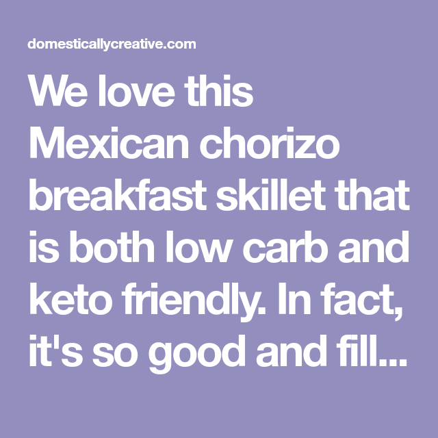 Mexican Chorizo Breakfast Skillet  Low Carb Keto