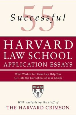 55 successful Harvard Law School application essays : what worked for them can help you get into the law school of your choice