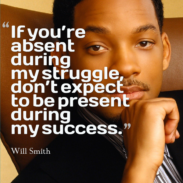 Will Smith Inspiration On Struggle And Success Will Smith Quotes Struggle Quotes Being There For Someone Quotes