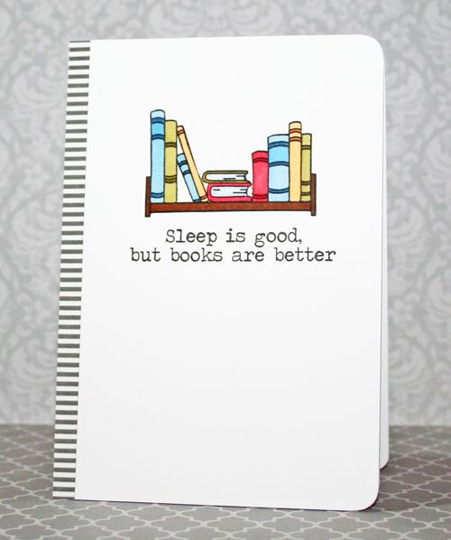 "Sleep is good but books are better"" greeting card design © Stephanie KLAUCK (Crafter & Card Designer. Ontario, Canada) via her blog. Using the BOOK WORM Clear Stamp Set by 'Clearly Besotted' Manufacturer; from the shop http://www.simonsaysstamp.com/servlet/StoreFront"