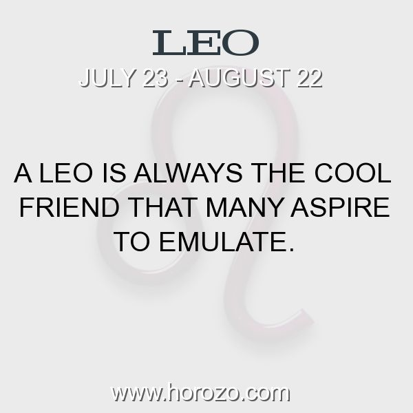 Fact about Leo: A Leo is always the cool friend that many aspire to emulate. #leo, #leofact, #zodiac. More info here: www.horozo.com