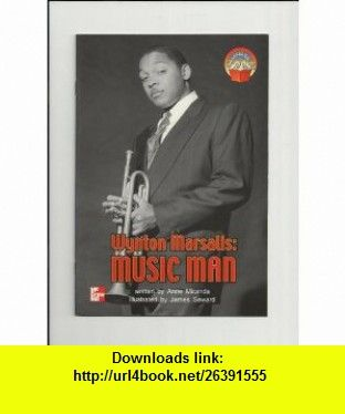 Wynton Marsalis Music man (McGraw-Hill reading) (9780021852468) Anne Miranda , ISBN-10: 0021852464  , ISBN-13: 978-0021852468 ,  , tutorials , pdf , ebook , torrent , downloads , rapidshare , filesonic , hotfile , megaupload , fileserve
