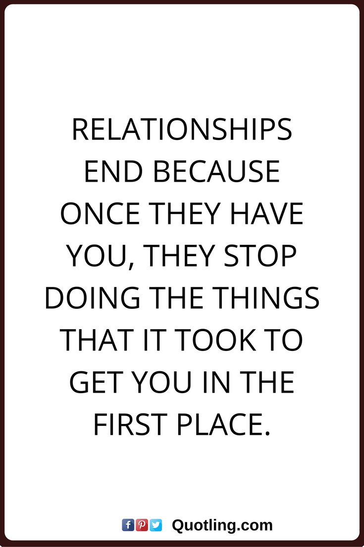 Relationships Quotes Relationships End Because Once They Have You They Stop Doing The Th Relationship Quotes Fight For Love Quotes Relationship Picture Quotes