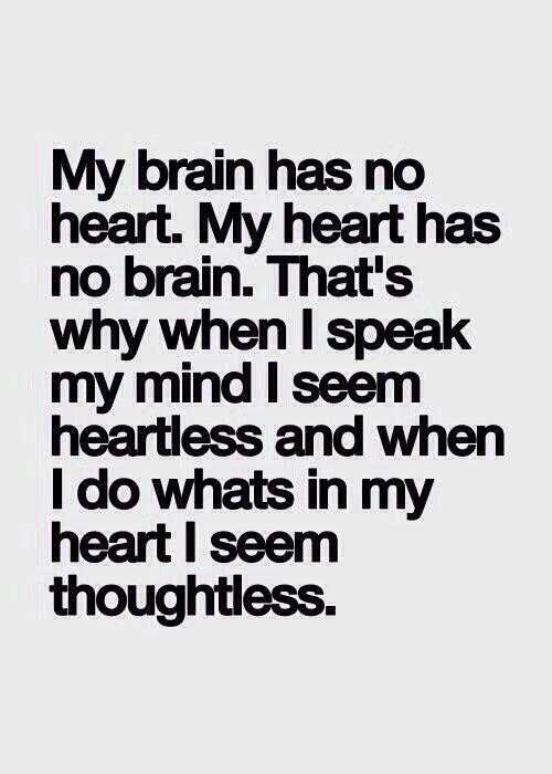 My brain has no heart..