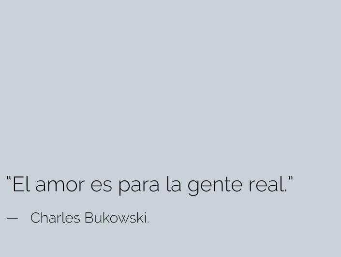 Poemas De Charles Bukowski Sobre El Amor El Amor Es Para La Gente Real Charles Bukowski Bukowsky
