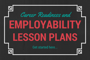 A Guide to Career Readiness and Employability Skills Lesson Plans