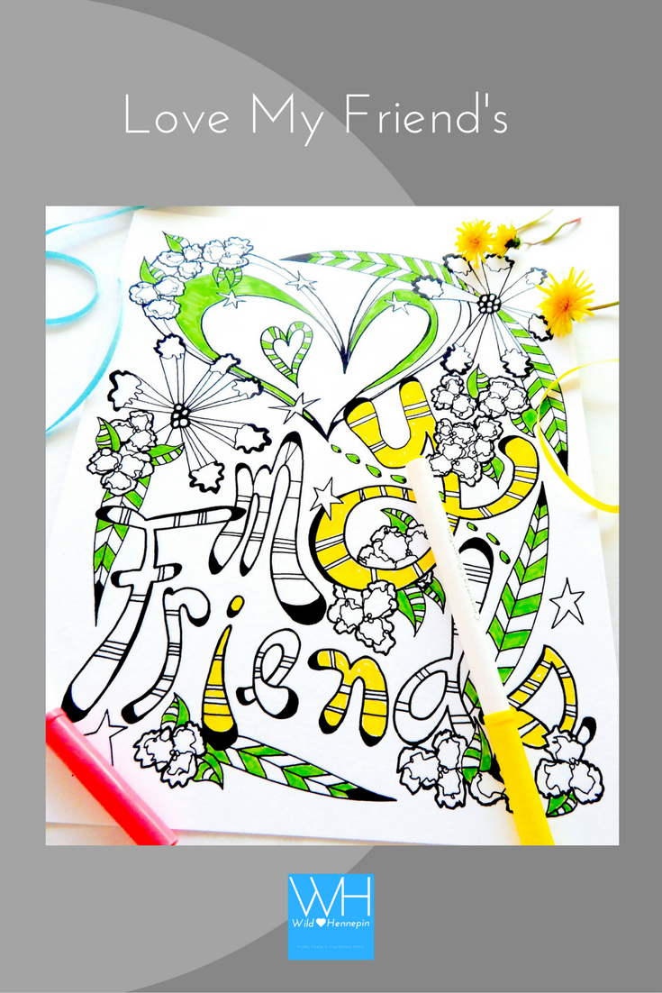 Coloring page to celebrate friends, Love my Friends. | Wild Hennepin ...
