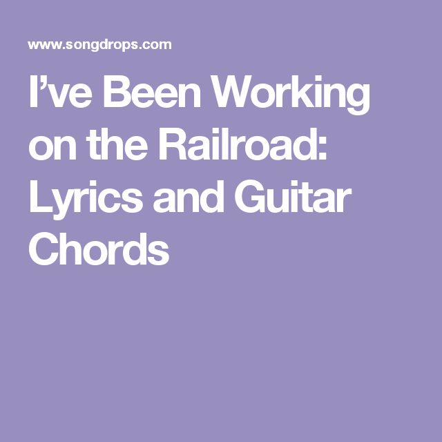 I\'ve Been Working on the Railroad: Lyrics and Guitar Chords | Songs ...
