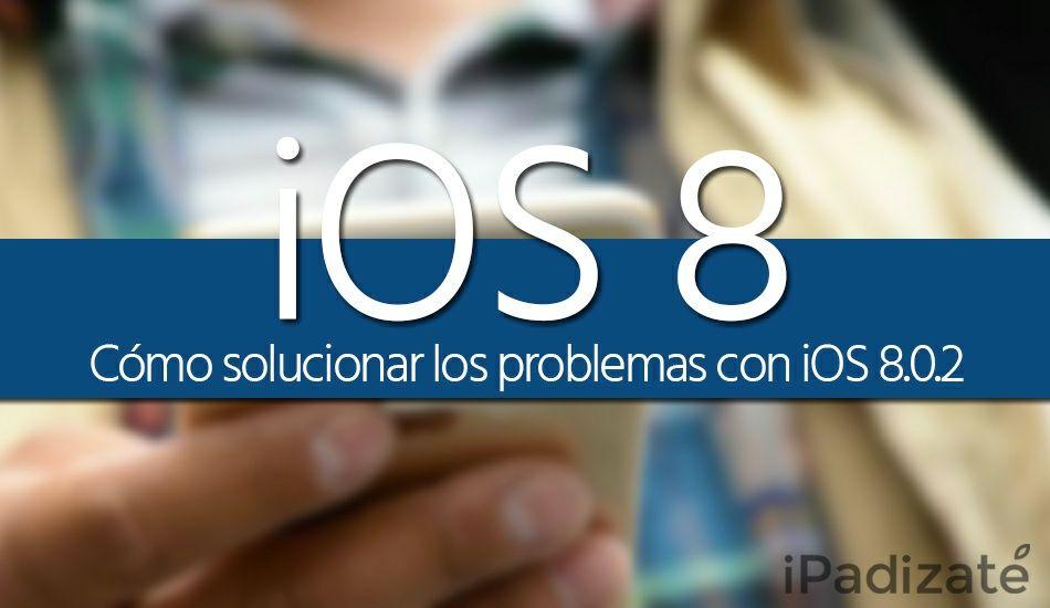 Cómo Solucionar los Problemas con el Nuevo iOS 8.0.2