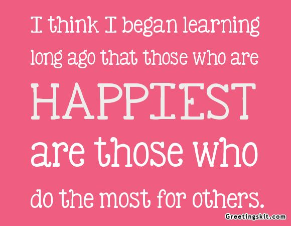 Quotes About Caring For Others Simple I Think I Began Learning Long Ago That Those Who Are Happiest Are