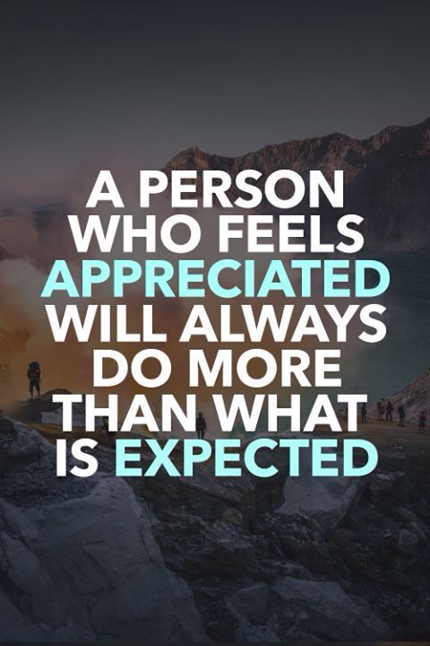 A Person Who Feels Appreciated Will Always Do More Than Work