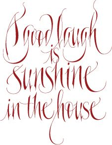 """""""Good Laugh is Sunshine in the House."""" - William Makepeace Thackeray. Calligraphy lettering by Anthony Bloch"""