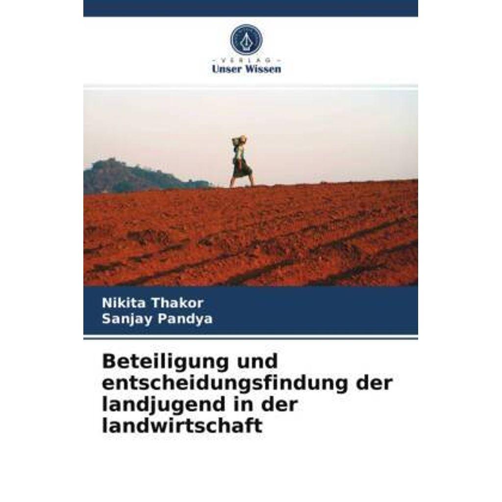Beteiligung und entscheidungsfindung der landjugend in der landwirtschaft. Nikita Thakor, Sanjay Pandya, Taschenbuch