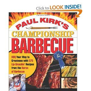 Amazon Com Paul Kirk S Championship Barbecue Barbecue Your Way To Greatness W Paul Kirk Bbq Cookbook Barbecue