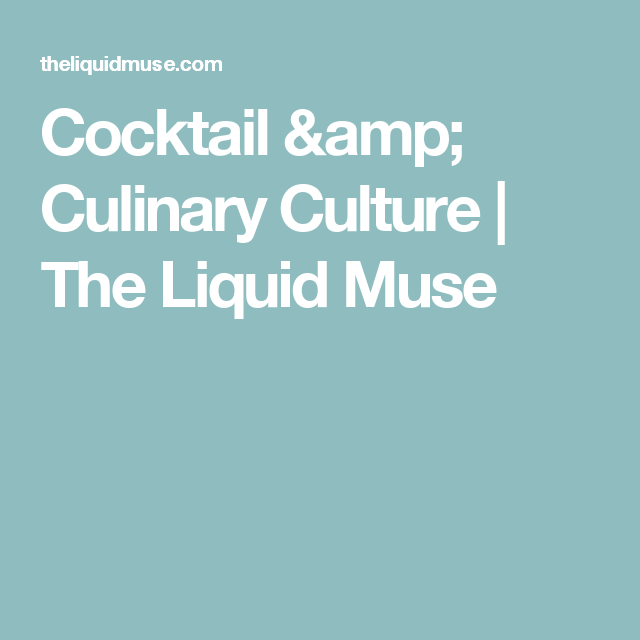 Cocktail & Culinary Culture | The Liquid Muse