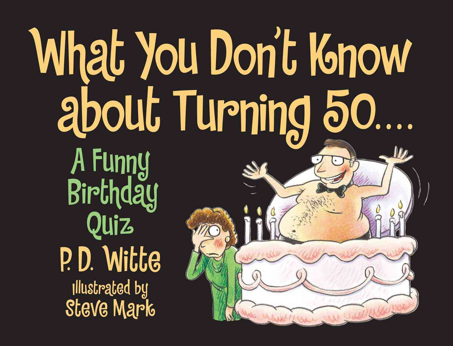 What You Don't Know About Turning 50 A Funny Birthday