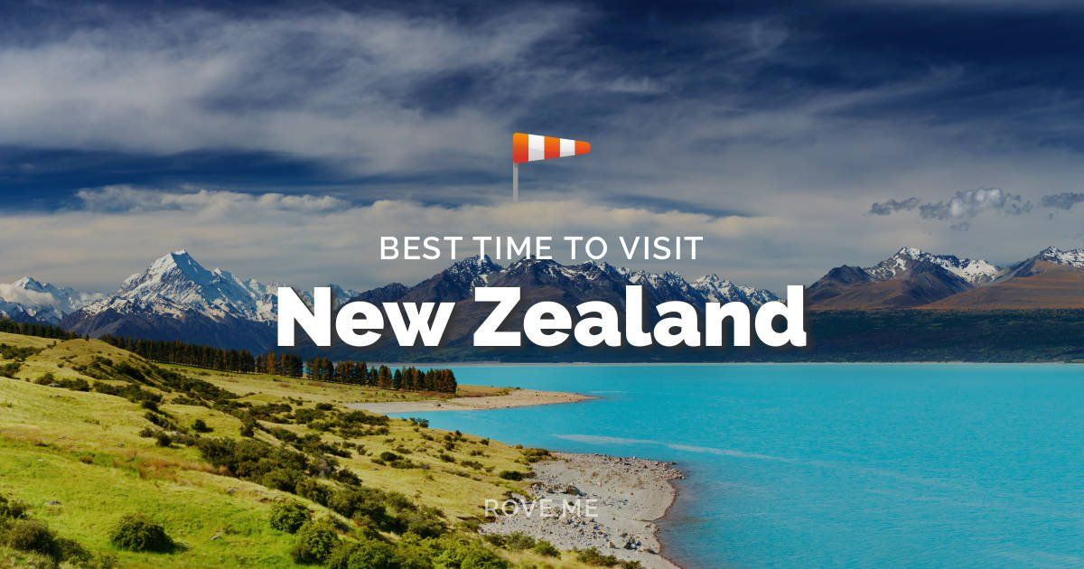 Best Time To Visit New Zealand 2020 Weather & 94 Things
