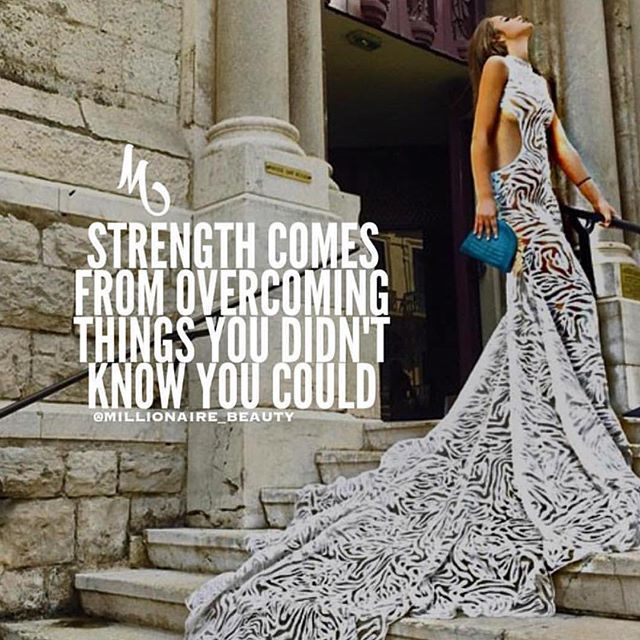 Strength comes from overcoming, what you once you thought you couldn't. So close your eyes, take a deep breath, and go for it.