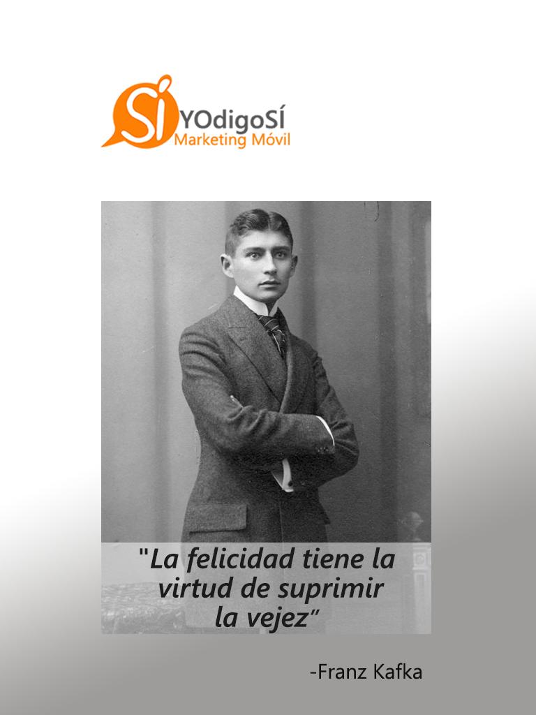 La felicidad tiene la virtud de suprimir la vejez. Franz Kafka | YO digo SÍ Marketing Móvil