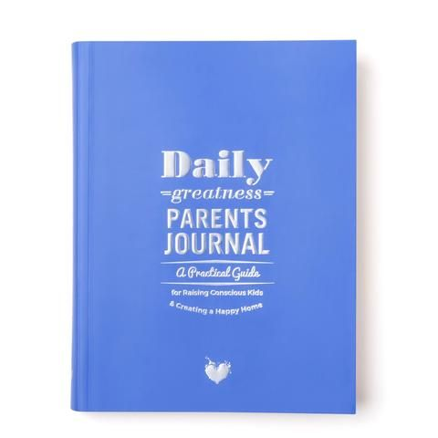 Dailygreatness Parents Journal A Practical Guide for Raising