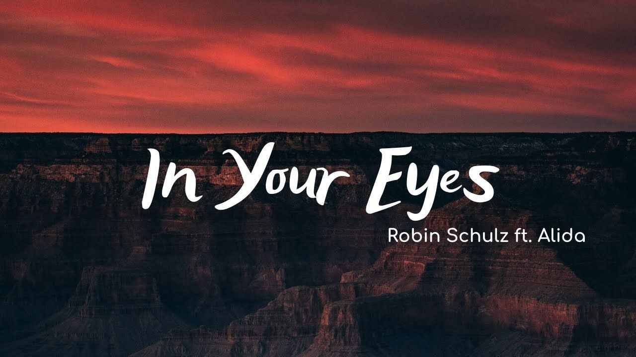 Robin Schulz In Your Eyes Lyrics Ft Alida Youtube In 2020 Your Eyes Lyrics Cool Lyrics Lyrics