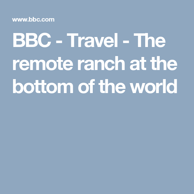The Remote Ranch At The Bottom Of The World Remote Ranch World
