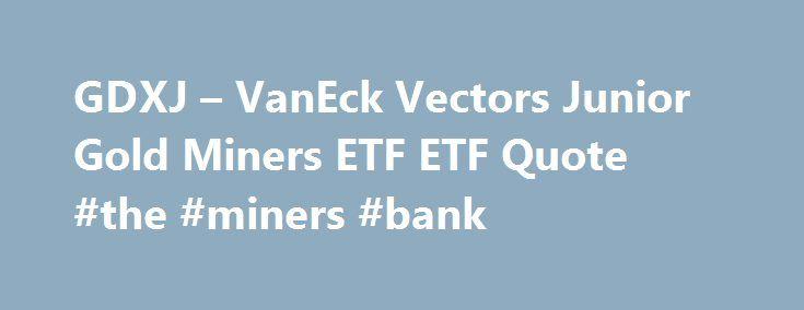 Gdxj Quote New Gdxj  Vaneck Vectors Junior Gold Miners Etf Etf Quote The